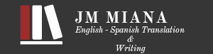 Jose Manuel Miana,  English to Spanish Translator & Writer